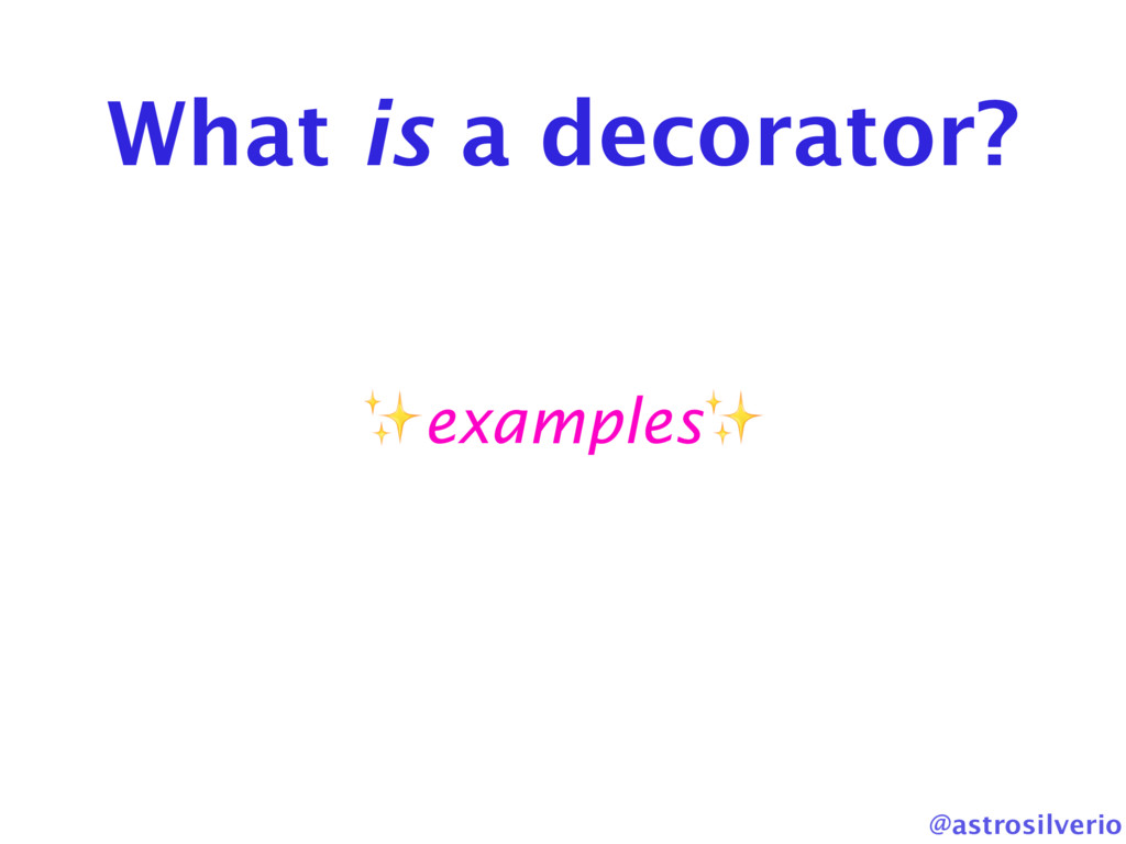 @astrosilverio What is a decorator? ✨examples✨