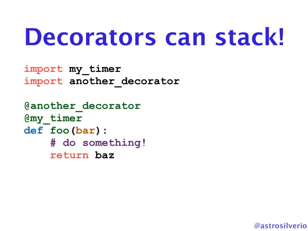 @astrosilverio Decorators can stack! import my_...
