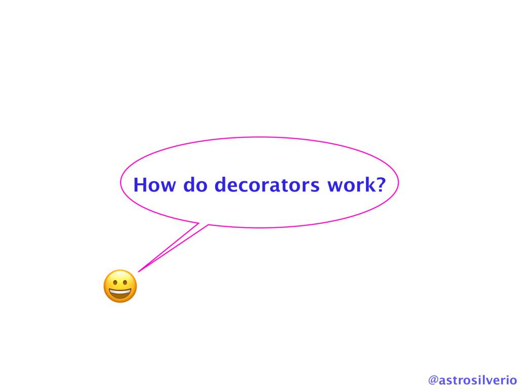 @astrosilverio  How do decorators work?