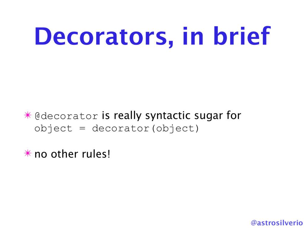@astrosilverio Decorators, in brief ✴ @decorato...