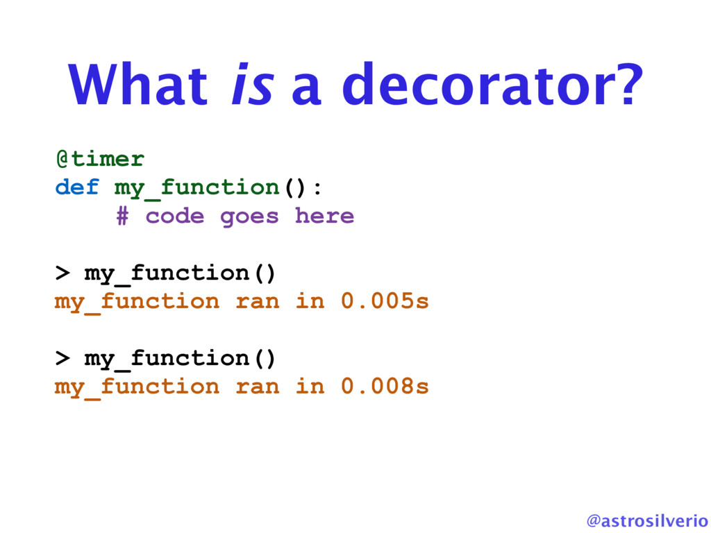 @astrosilverio What is a decorator? @timer def ...