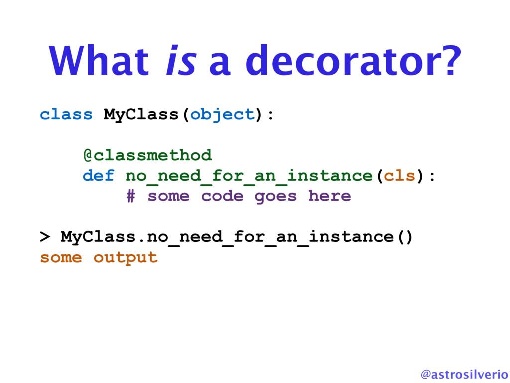 @astrosilverio What is a decorator? class MyCla...