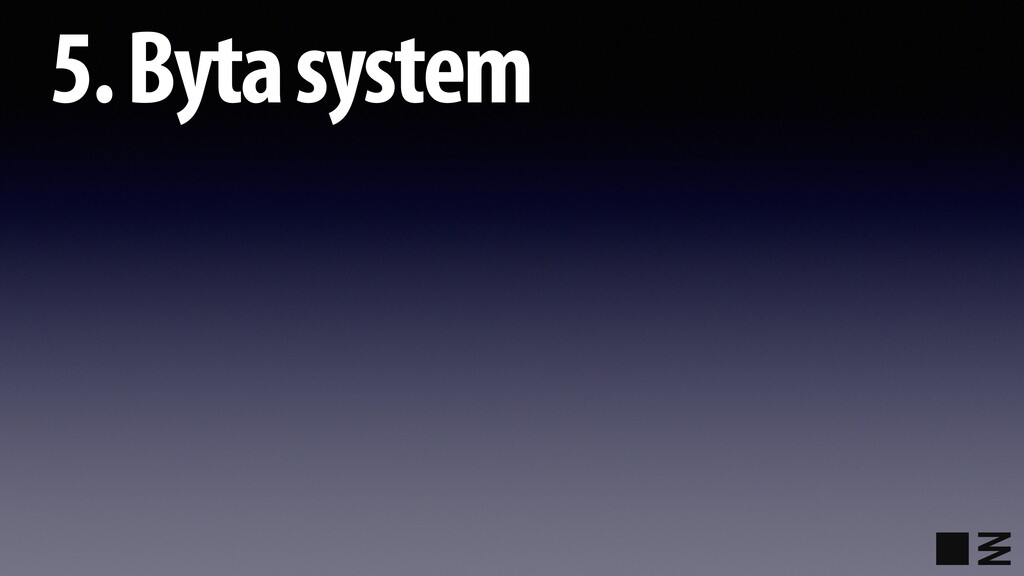 5. Byta system