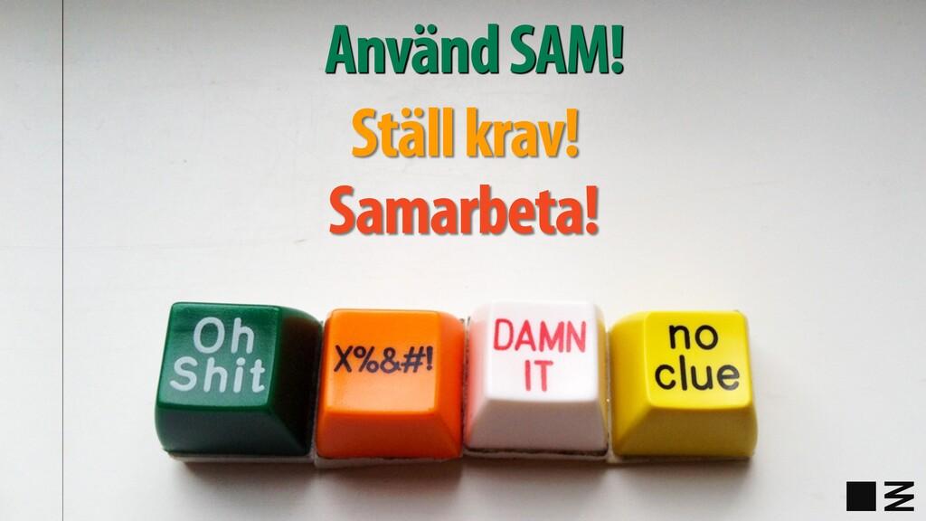 Använd SAM! Ställ krav! Samarbeta!