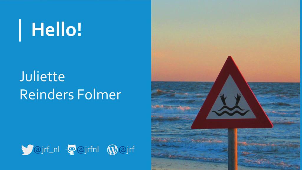 Hello! Juliette Reinders Folmer @jrf_nl @jrfnl ...