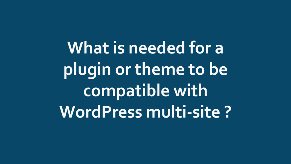 What is needed for a plugin or theme to be comp...