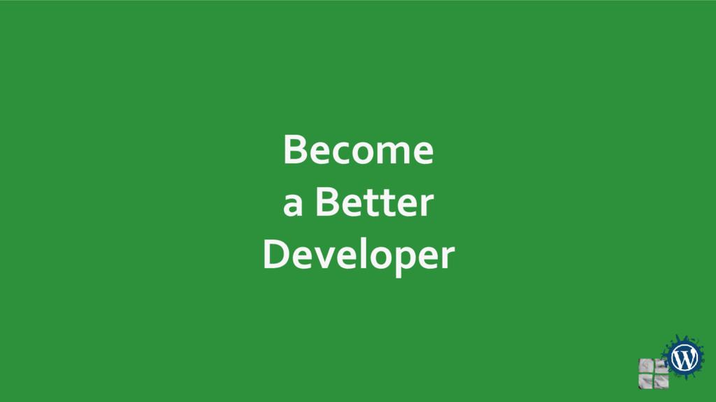 Become a Better Developer