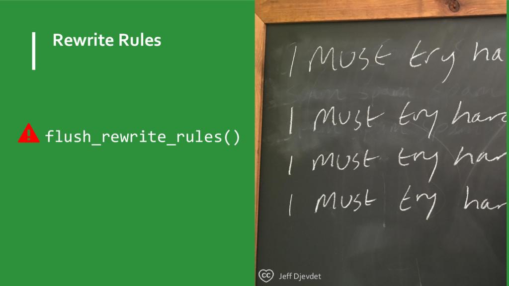 Rewrite Rules Jeff Djevdet flush_rewrite_rules()