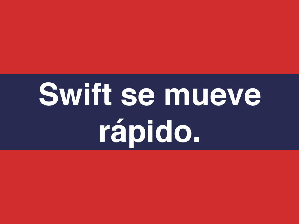Swift se mueve rápido.