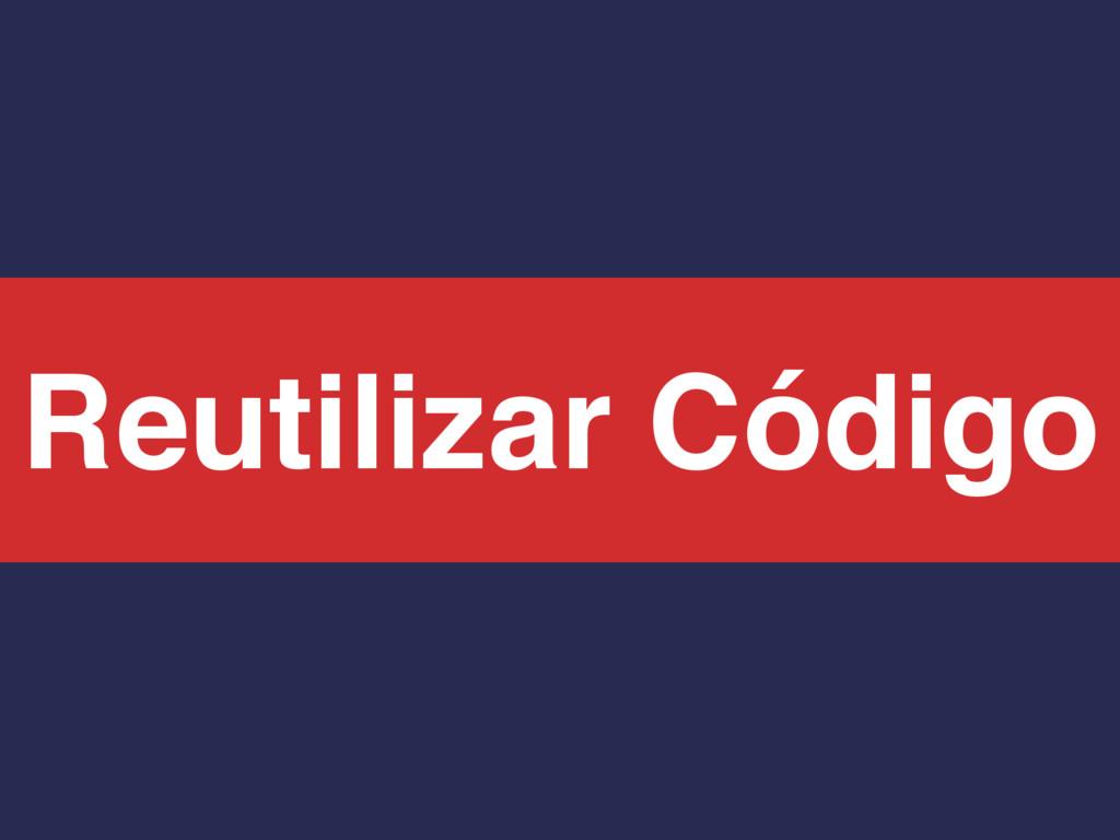 Reutilizar Código