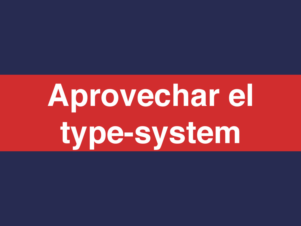 Aprovechar el type-system