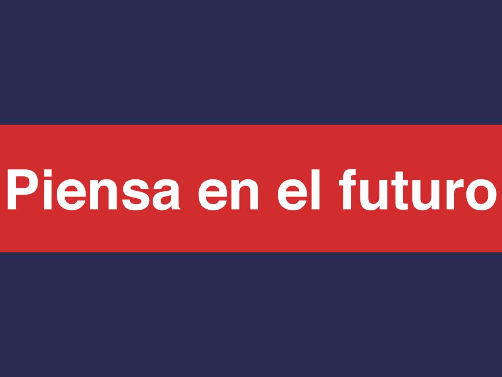 Piensa en el futuro