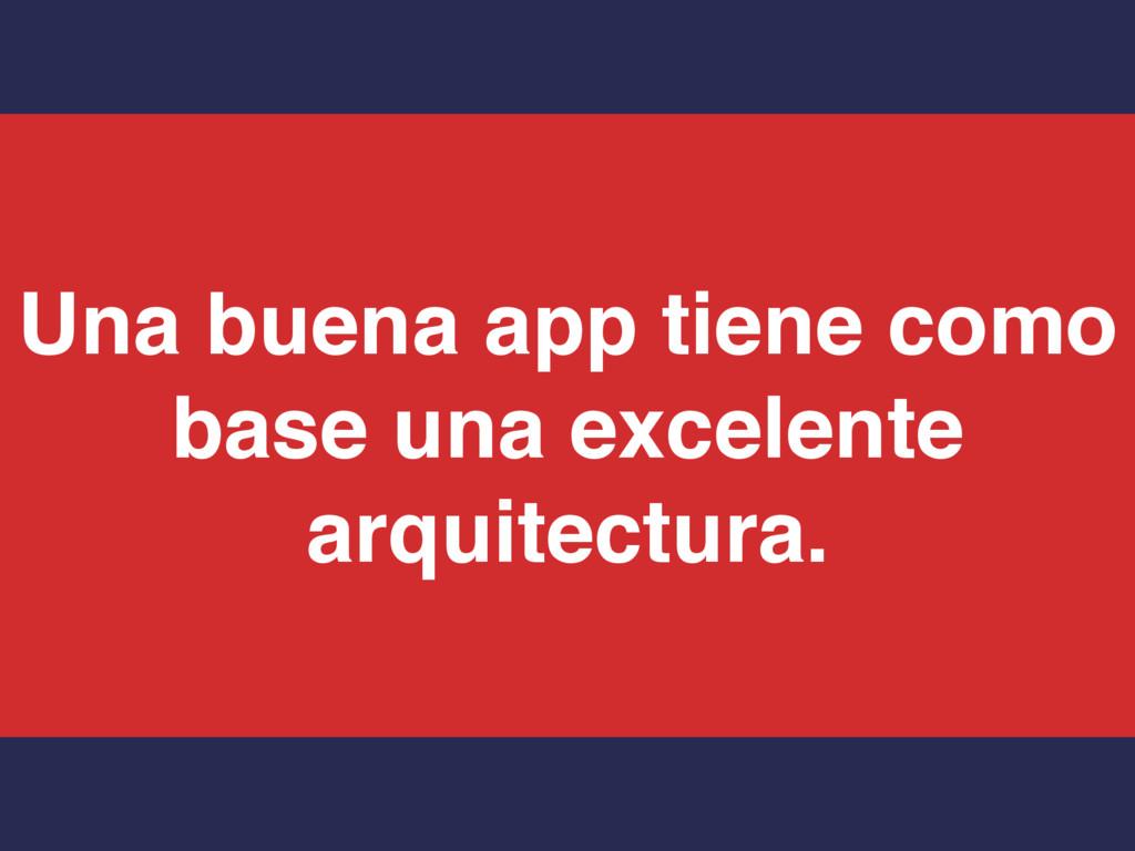 Una buena app tiene como base una excelente arq...