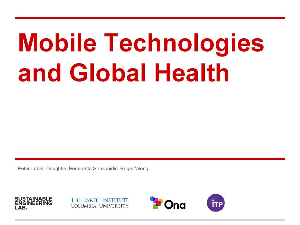Mobile Technologies and Global Health Peter Lub...