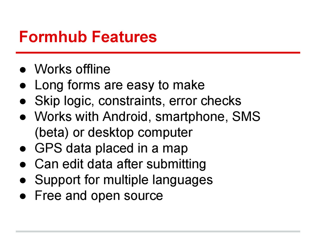 Formhub Features ● Works offline ● Long forms a...