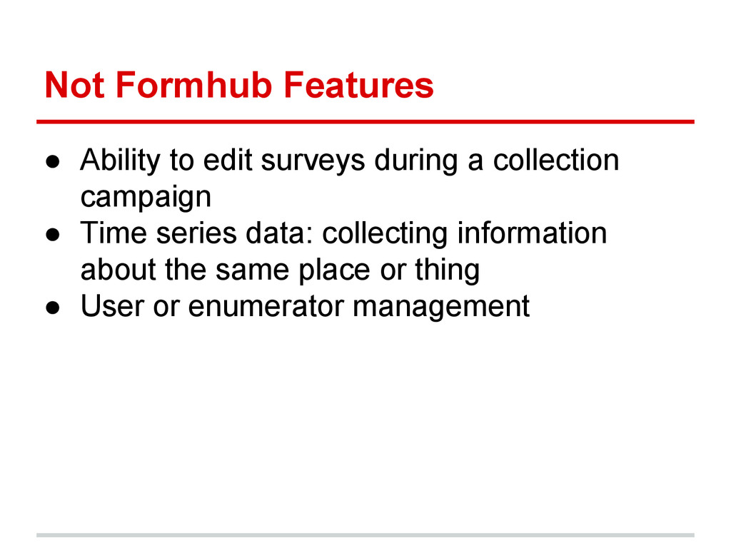 Not Formhub Features ● Ability to edit surveys ...