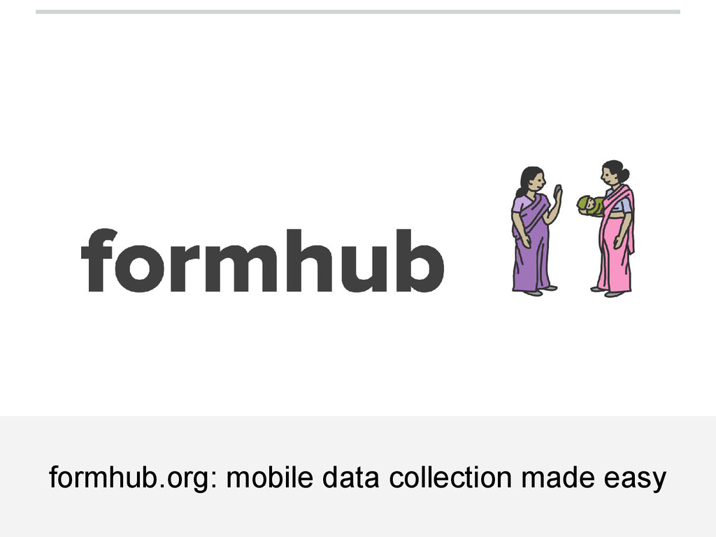 formhub.org: mobile data collection made easy