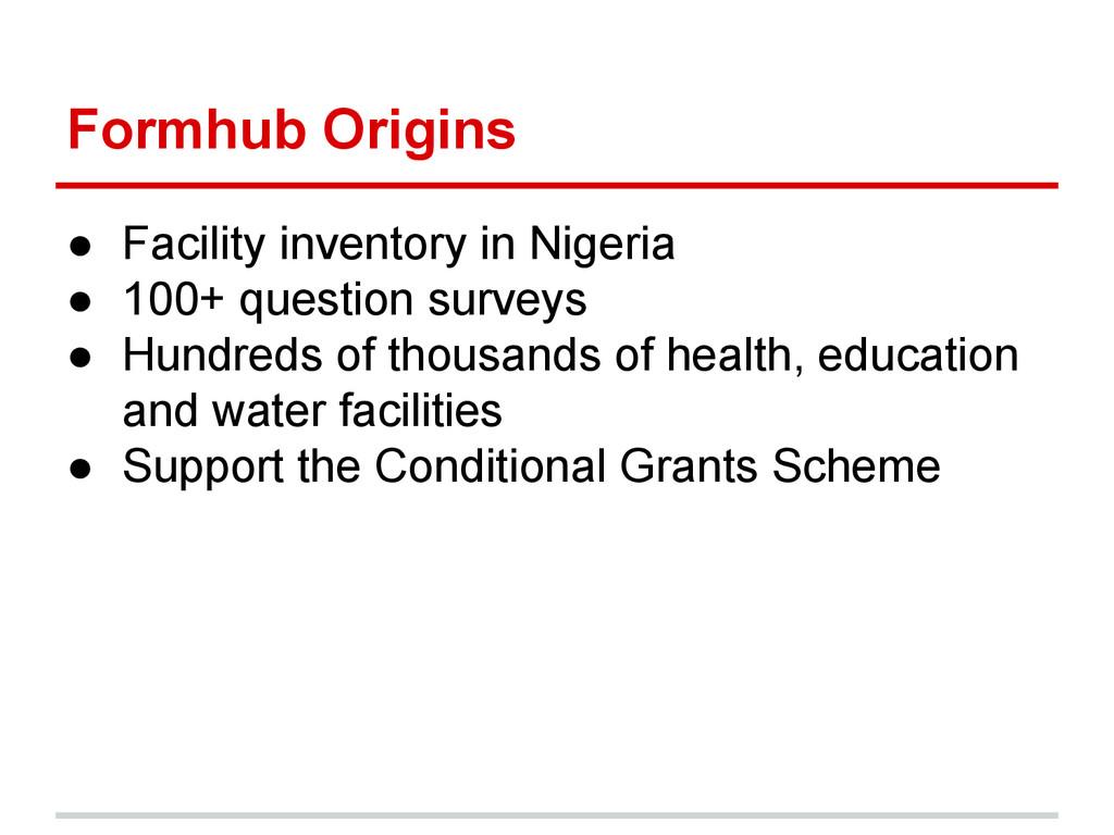Formhub Origins ● Facility inventory in Nigeria...