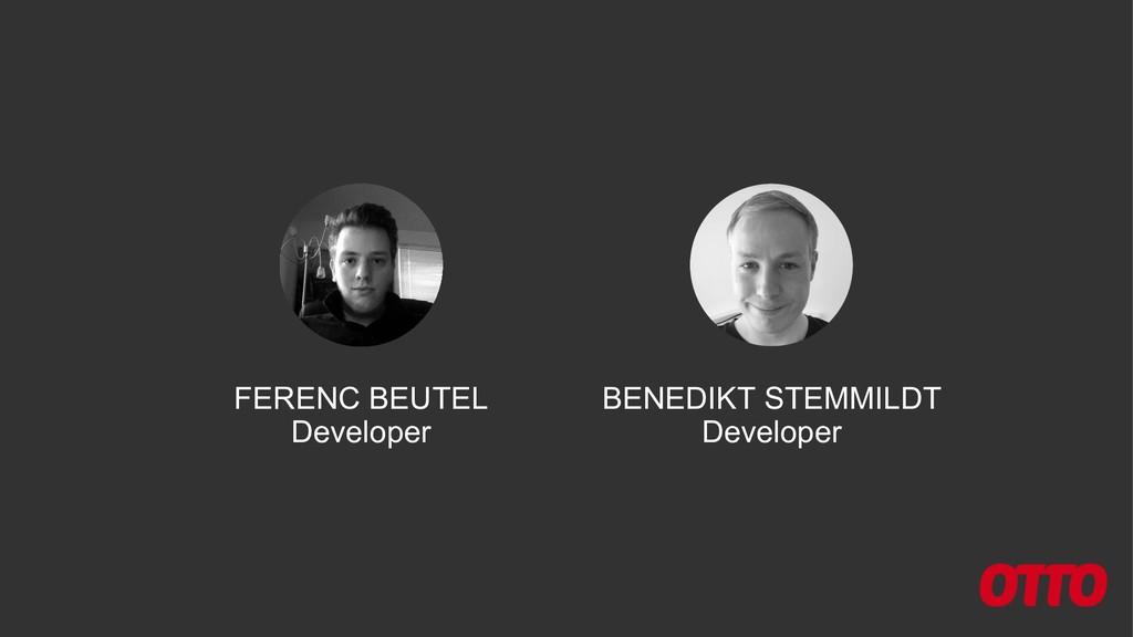 FERENC BEUTEL Developer BENEDIKT STEMMILDT Deve...