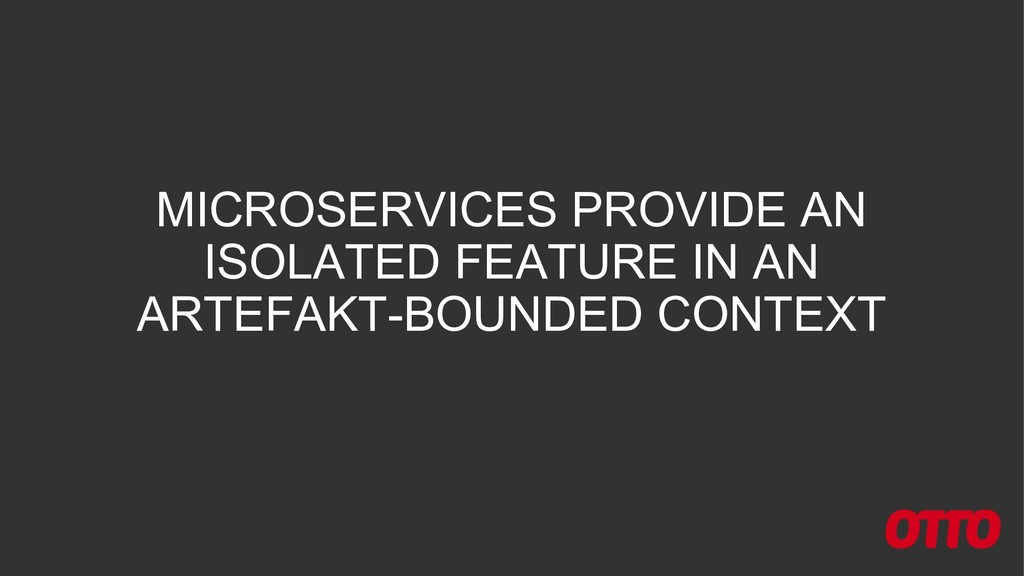 MICROSERVICES PROVIDE AN ISOLATED FEATURE IN AN...