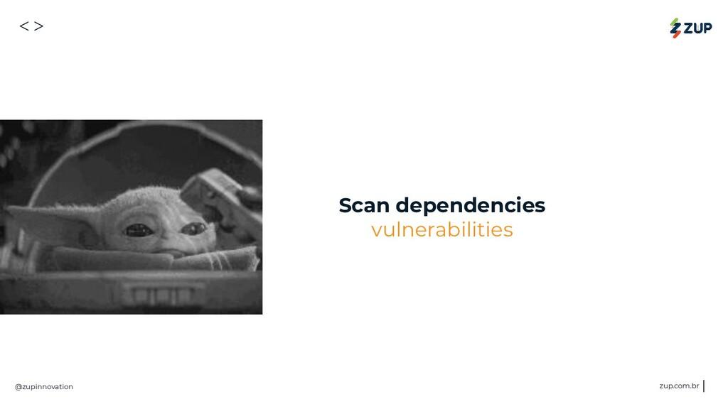 <> @zupinnovation zup.com.br Scan dependencies ...