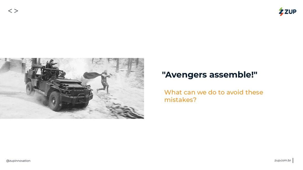 """<> @zupinnovation zup.com.br """"Avengers assemble..."""