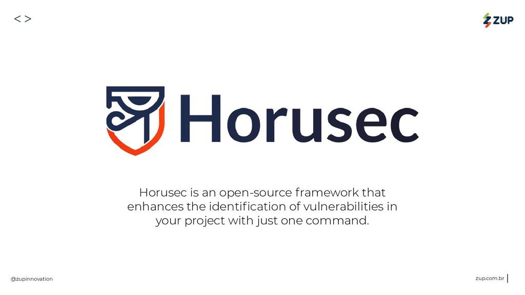 <> @zupinnovation zup.com.br Horusec is an open...