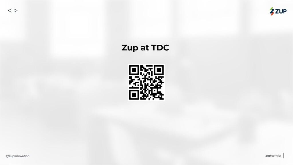 @zupinnovation zup.com.br <> Zup at TDC