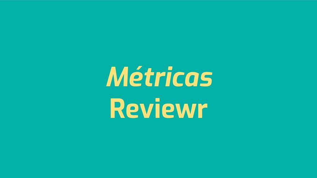 Métricas Reviewr