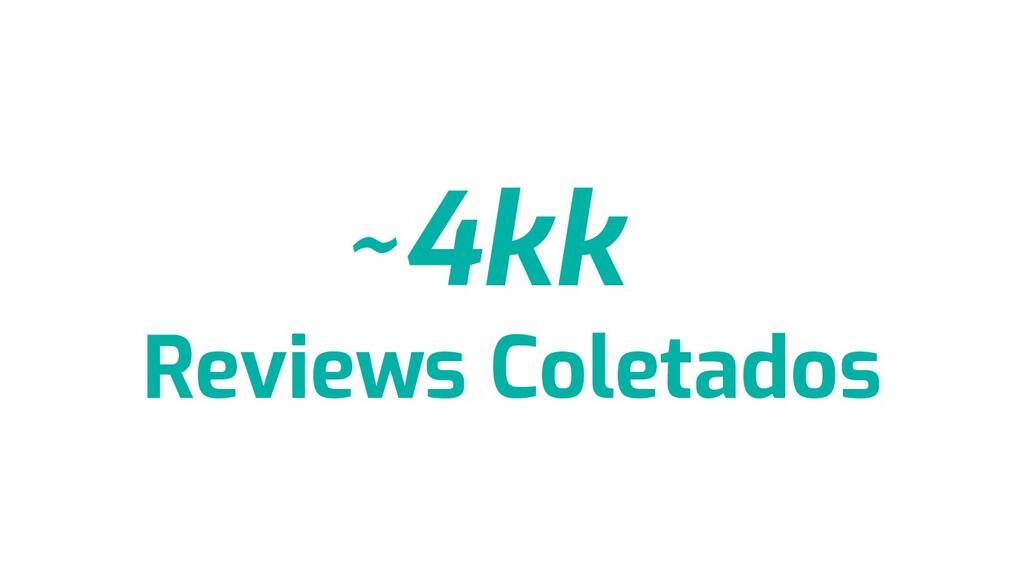 4kk Reviews Coletados ~