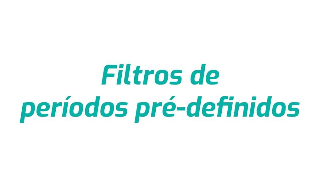Filtros de períodos pré-definidos