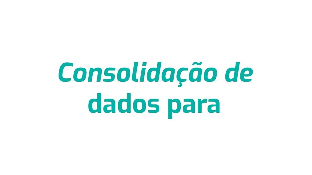 Consolidação de dados para