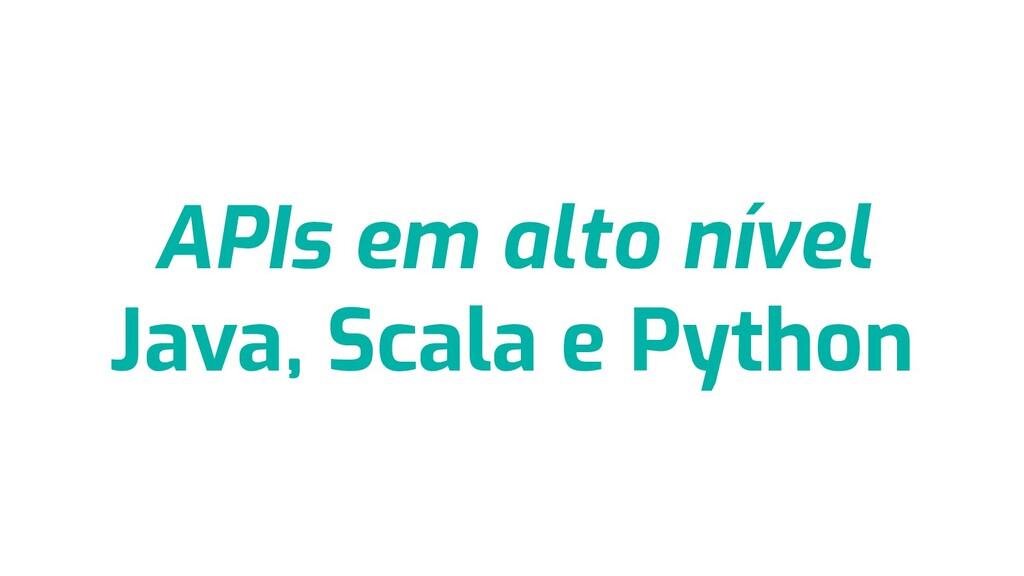 APIs em alto nível Java, Scala e Python