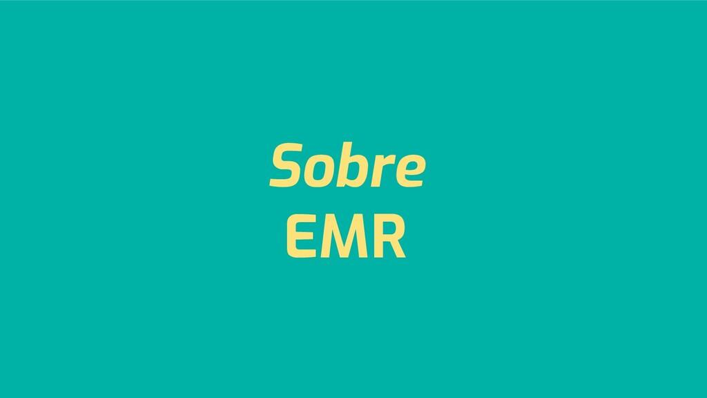 Sobre EMR