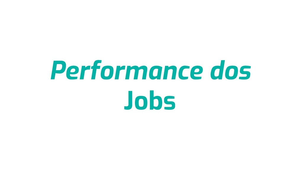 Performance dos Jobs