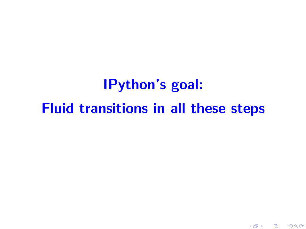 IPython's goal: Fluid transitions in all these ...
