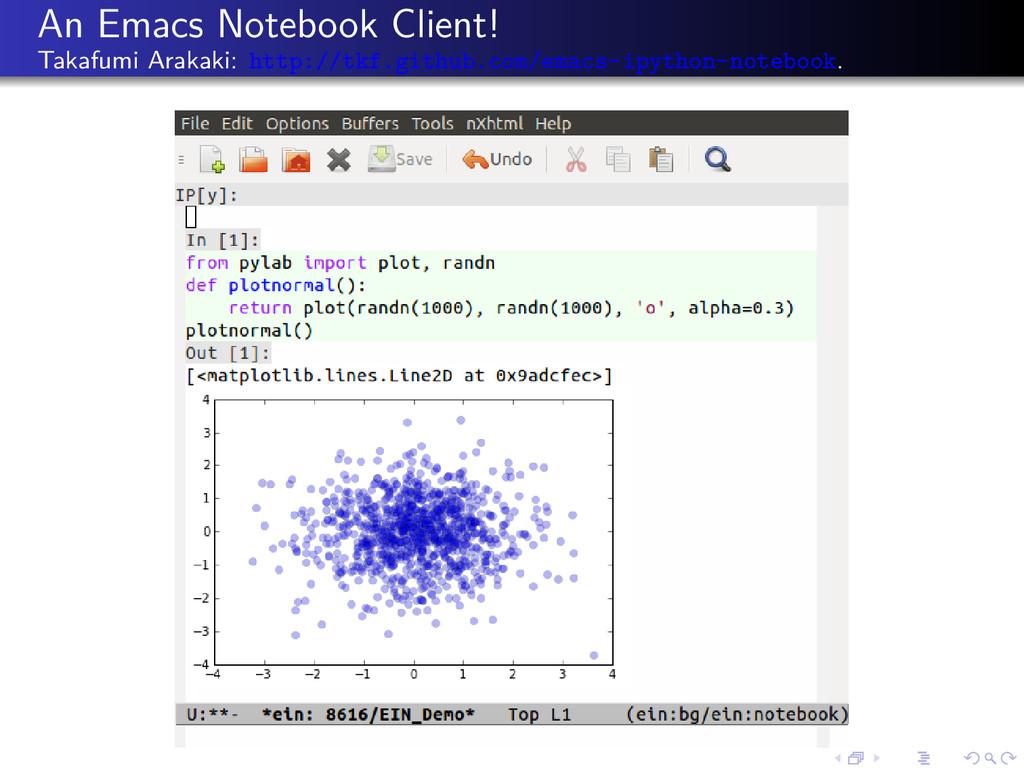 An Emacs Notebook Client! Takafumi Arakaki: htt...