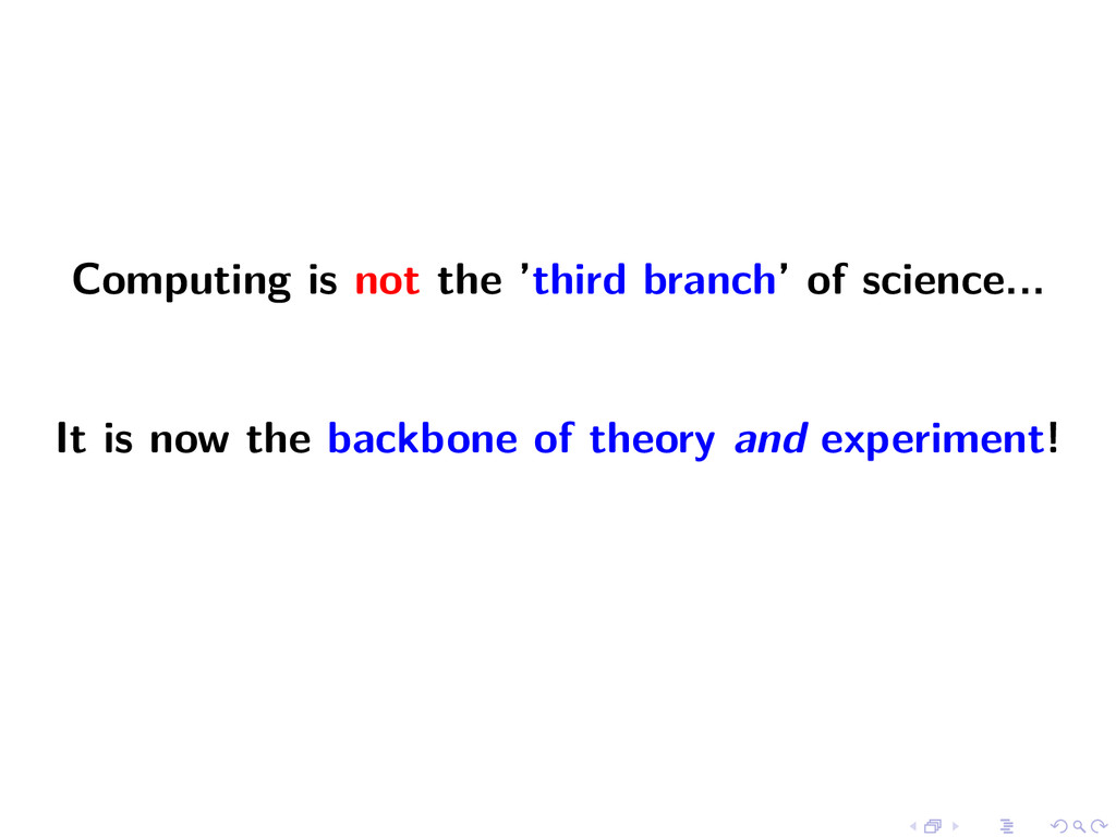 Computing is not the 'third branch' of science....