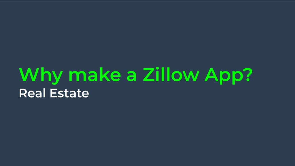 Why make a Zillow App? Real Estate