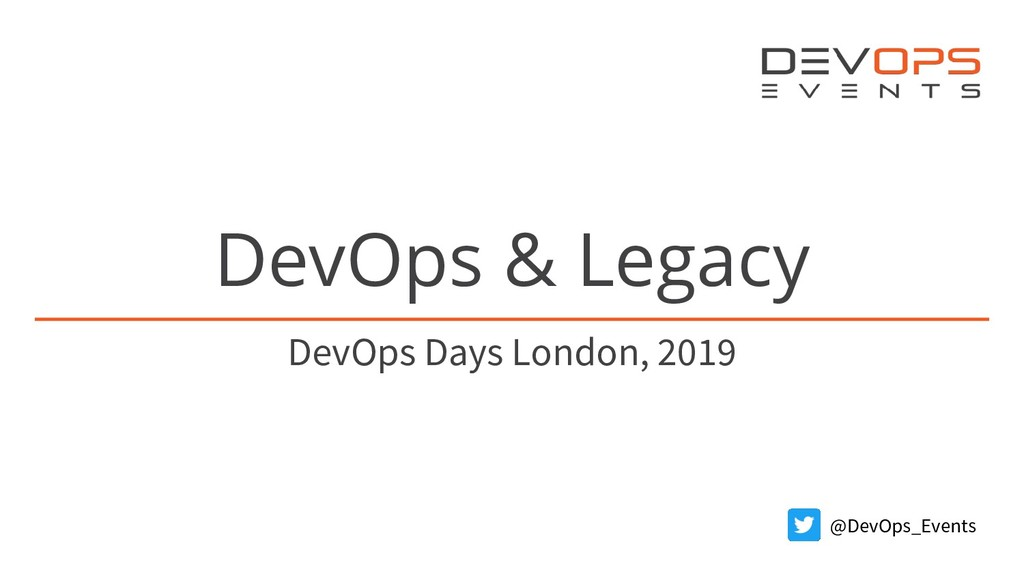 DevOps & Legacy DevOps Days London, 2019 @DevOp...