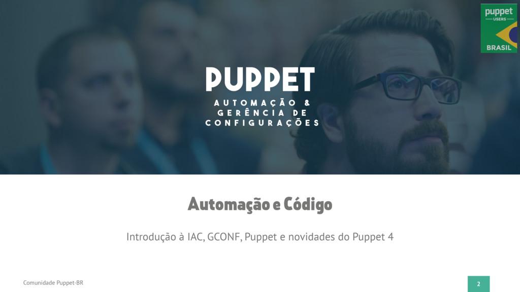 2 Comunidade Puppet-BR Introdução à IAC, GCONF,...
