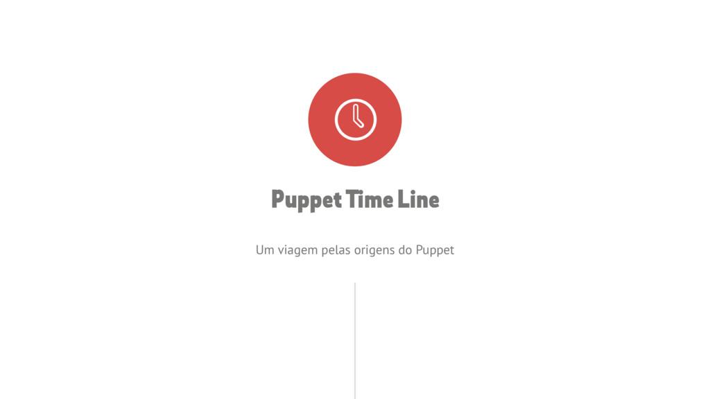 Puppet Time Line Um viagem pelas origens do Pup...