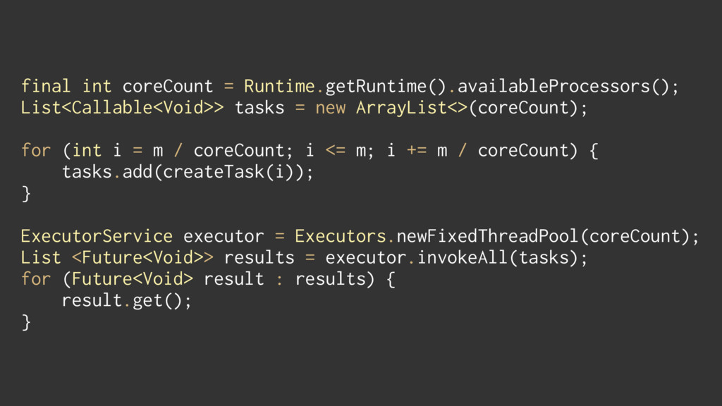 final int coreCount = Runtime.getRuntime().avai...