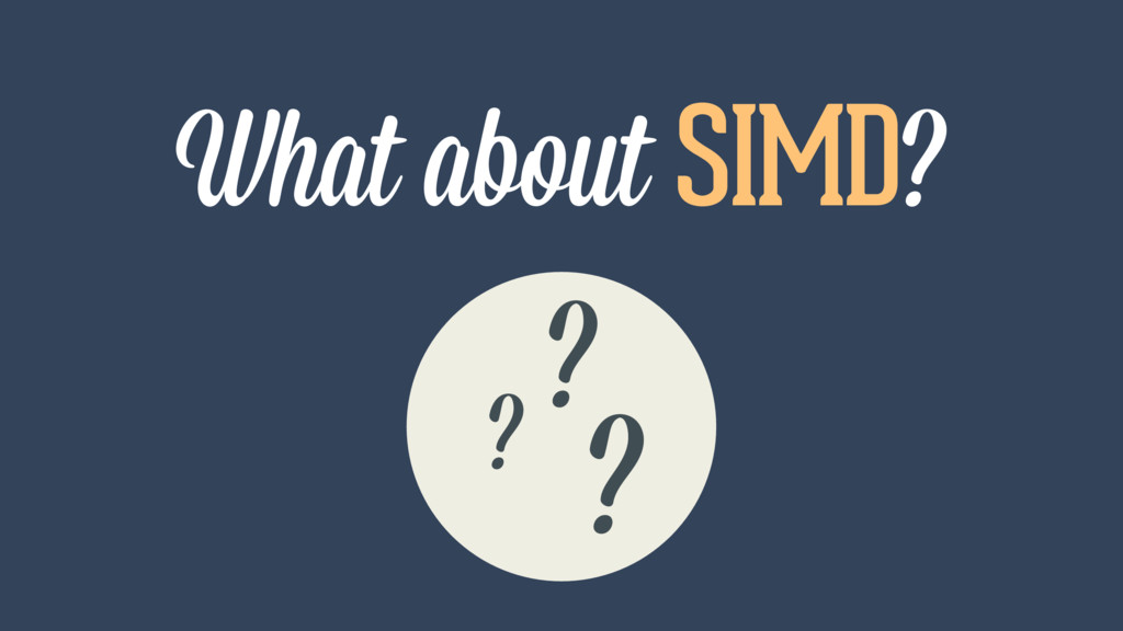What about SIMD? ? ? ?