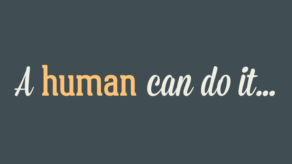 A human can do it…