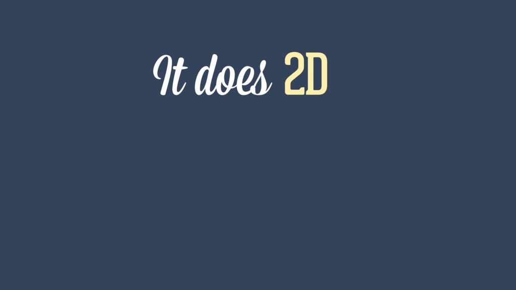 It does 2D