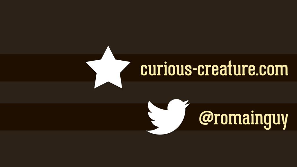 curious-creature.com @romainguy