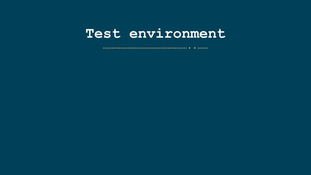 Test environment …………………………………………..……