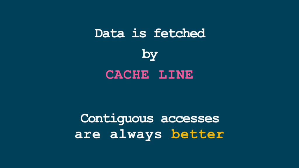 Contiguous accesses are always better Data is f...