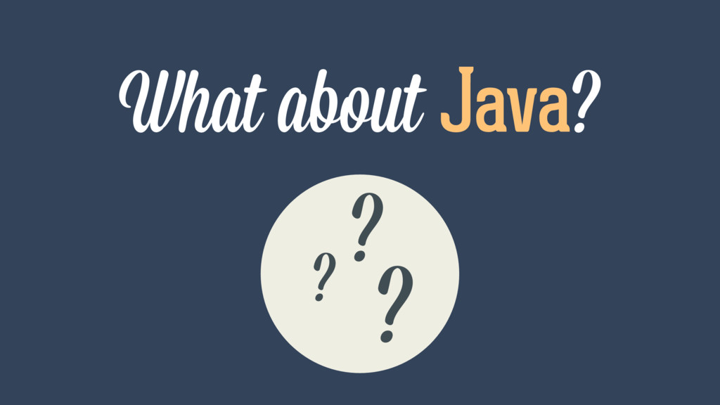 What about Java? ? ? ?